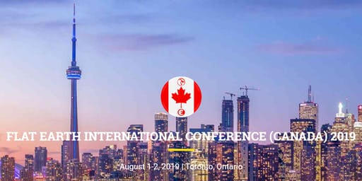 Canadian Flat Earth Conference, AUG 1-2, 2019
