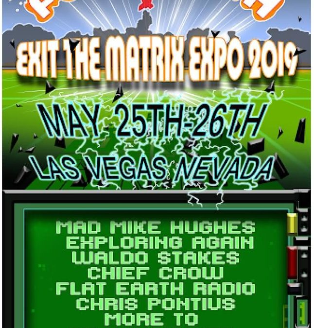 Flat Earth: Exit the Matrix Expo, MAY 25-26, 2019