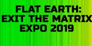 Flat Earth Exit the Matrix Expo 2019, FlatEvents.com